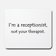 I'm a receptionist, not your therapist Mousepad