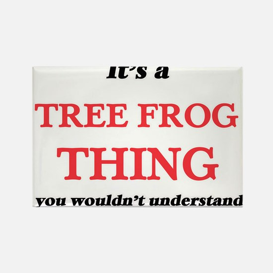 It's a Tree Frog thing, you wouldn&#39 Magnets