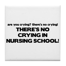 There's No Crying in Nursing School Tile Coaster