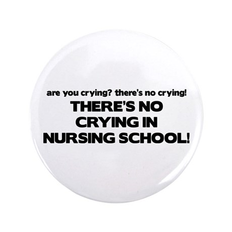 "There's No Crying in Nursing School 3.5"" Button"