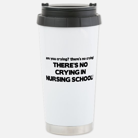 There's No Crying in Nursing School Stainless Stee