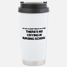 There's No Crying in Nursing School Travel Mug