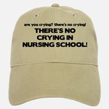 There's No Crying in Nursing School Baseball Baseball Cap