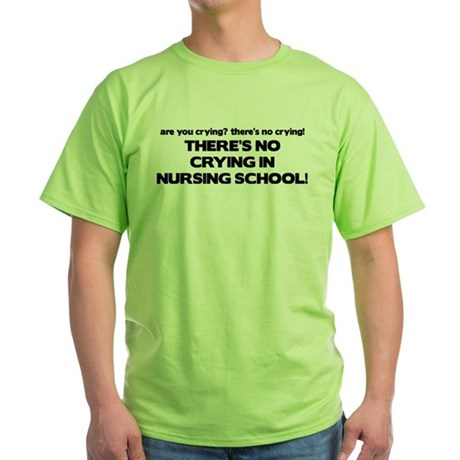 There's No Crying in Nursing School Green T-Shirt