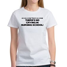 There's No Crying in Nursing School Tee