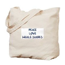 Peace, Love, Whale Sharks Tote Bag