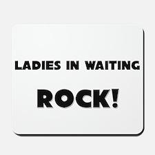 Ladies In Waiting ROCK Mousepad