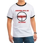 Looters will be shot on sight Ringer T