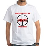 Looters will be shot on sight White T-Shirt