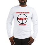 Looters will be shot on sight Long Sleeve T-Shirt