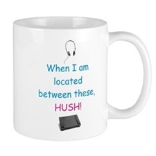 When I am Located Between These, HUSH! Mug
