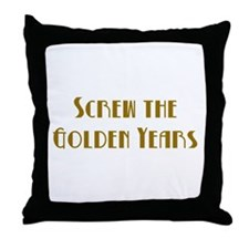 Screw the Golden Years Throw Pillow