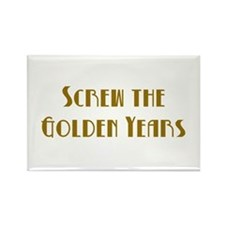 Screw the Golden Years Rectangle Magnet