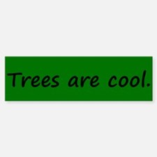 Trees are cool Bumper Bumper Bumper Sticker