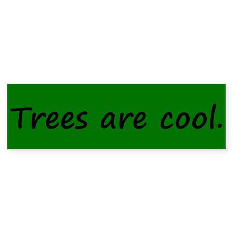 Trees are cool Bumper Sticker