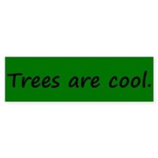 Trees are cool Bumper Stickers