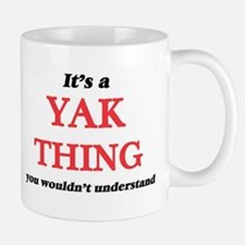It's a Yak thing, you wouldn't unders Mugs