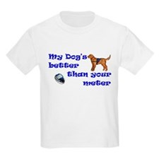 My Dog's Better... T-Shirt