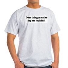 Gun Make My Ass Look Fat T-Shirt