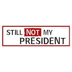 Still NOT my President Bumper Bumper Sticker
