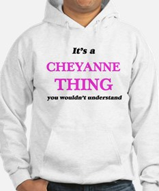 It's a Cheyanne thing, you wouldn&# Sweatshirt