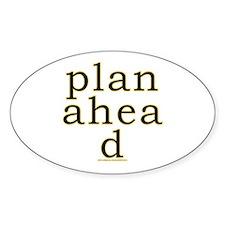 Plan Ahead Joke Oval Decal