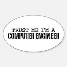 Trust Me I'm a Computer Engineer Oval Decal