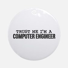 Trust Me I'm a Computer Engineer Ornament (Round)