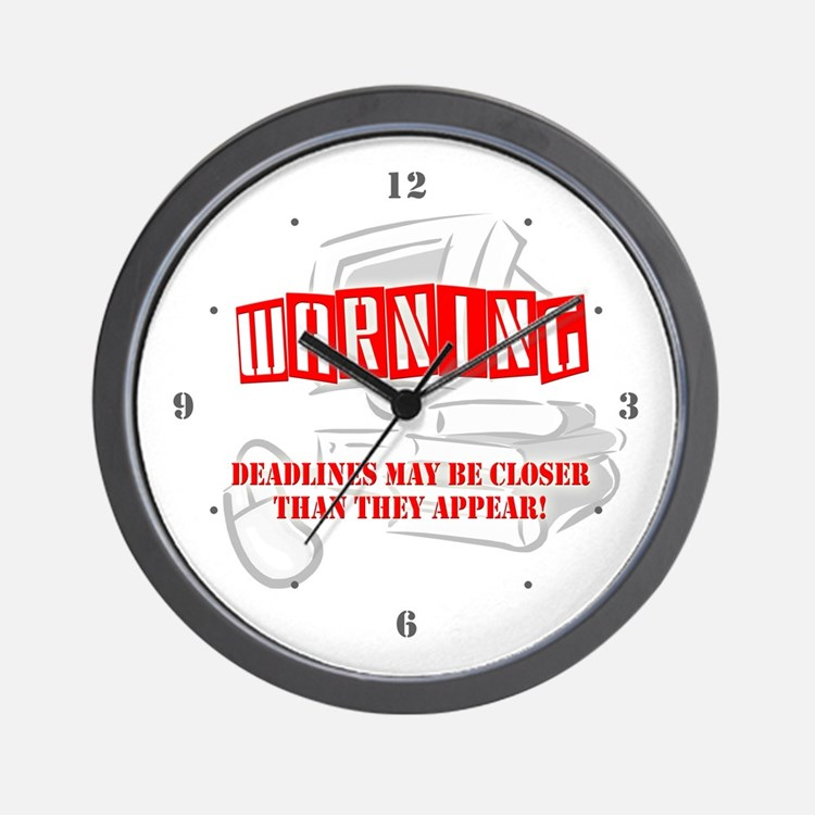 """WARNING: Deadlines..."" Wall Clock"
