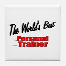 """The World's Best Personal Trainer"" Tile Coaster"