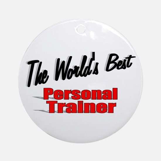 """""""The World's Best Personal Trainer"""" Ornament (Roun"""