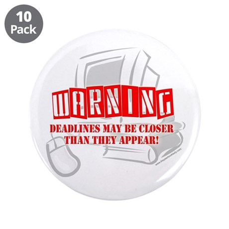 """WARNING: Deadlines..."" 3.5"" Button (10 pack)"
