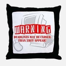 """WARNING: Deadlines..."" Throw Pillow"