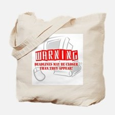 """WARNING: Deadlines..."" Tote Bag"