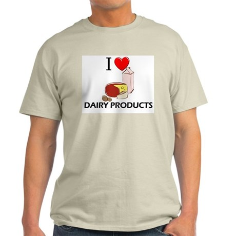 I Love Dairy Products Light T-Shirt