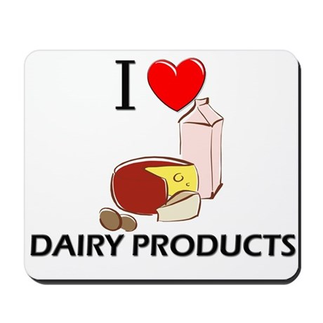 I Love Dairy Products Mousepad