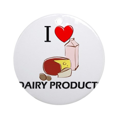 I Love Dairy Products Ornament (Round)
