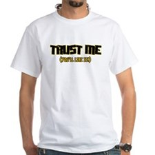 Trust me You'll like it Shirt