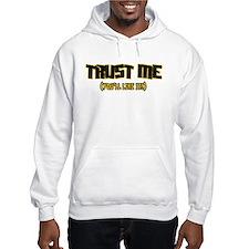 Trust me You'll like it Hoodie