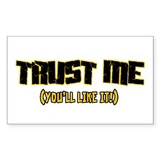 Trust me You'll like it Rectangle Decal