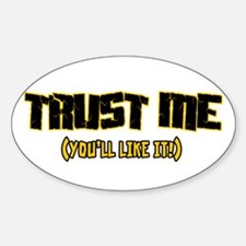 Trust me You'll like it Oval Decal