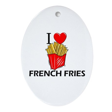 I Love French Fries Oval Ornament
