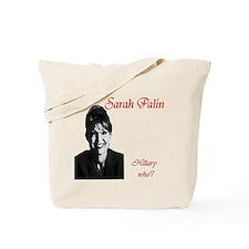 Sarah palin hillary who? Tote Bag