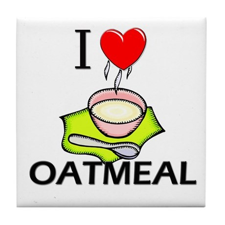 I Love Oatmeal Tile Coaster