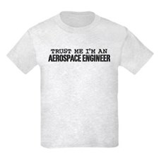 Trust Me I'm an Aerospace Engineer T-Shirt