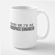 Trust Me I'm an Aerospace Engineer Large Mug
