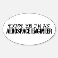 Trust Me I'm an Aerospace Engineer Oval Decal
