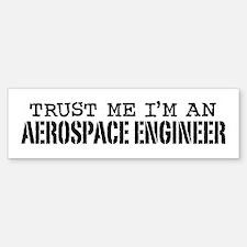 Trust Me I'm an Aerospace Engineer Bumper Bumper Sticker