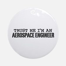 Trust Me I'm an Aerospace Engineer Ornament (Round