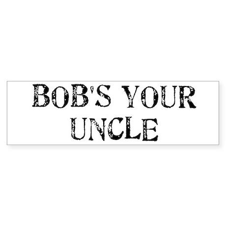 Bob 39 S Your Uncle Bumper Bumper Sticker By Funnyuktshirts